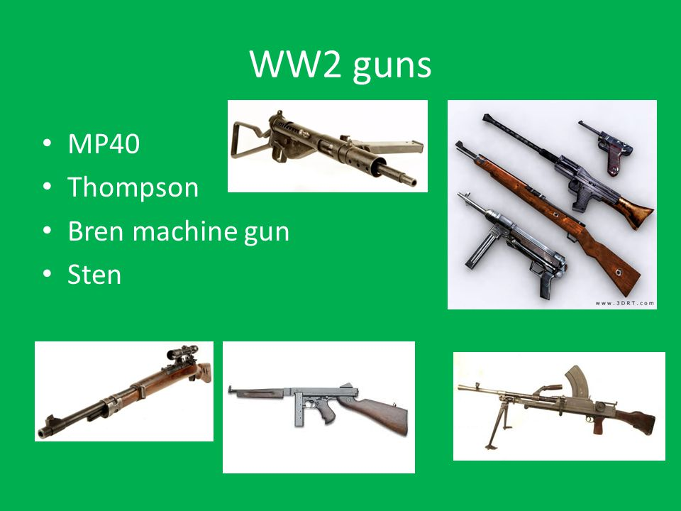 WW2 guns MP40 Thompson Bren machine gun Sten