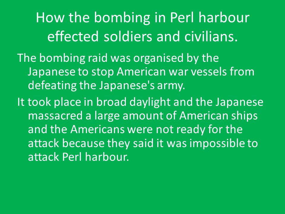 How the bombing in Perl harbour effected soldiers and civilians.