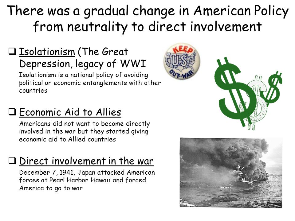 There was a gradual change in American Policy from neutrality to direct involvement