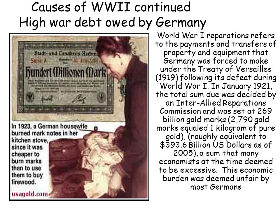 Causes of WWII continued High war debt owed by Germany