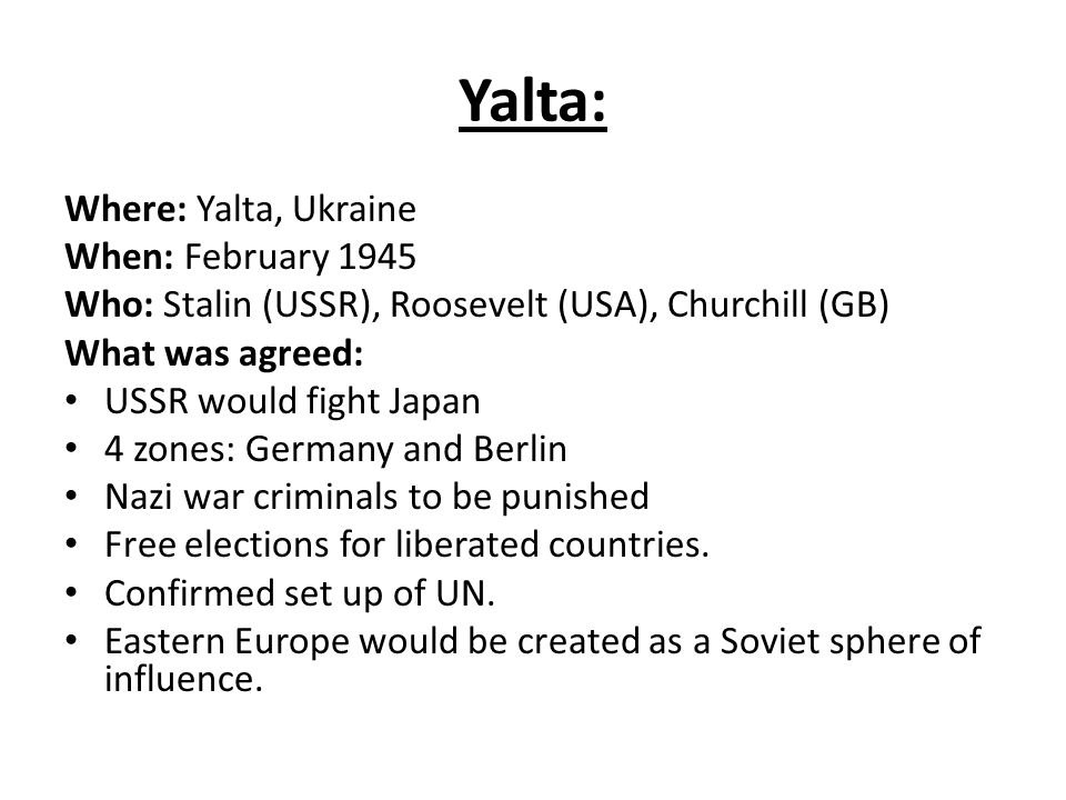 Yalta: Where: Yalta, Ukraine When: February 1945