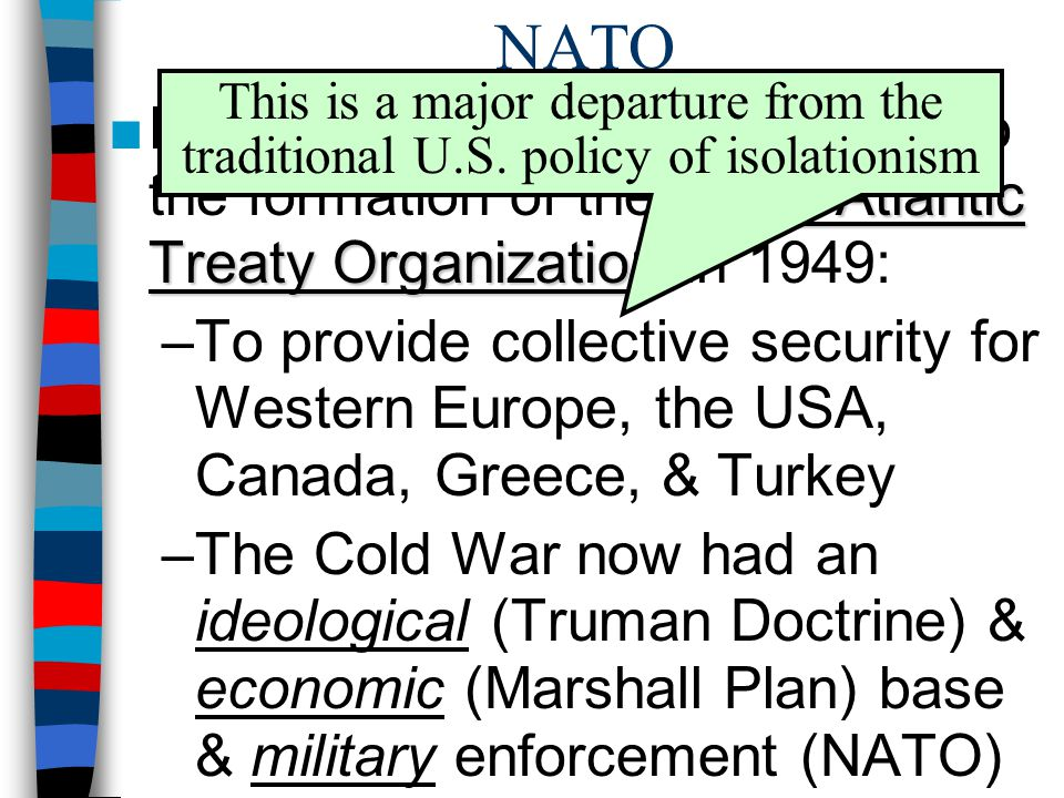 NATO This is a major departure from the traditional U.S. policy of isolationism.