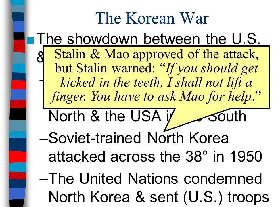 The Korean War The showdown between the U.S. & USSR in Asia came in Korea: