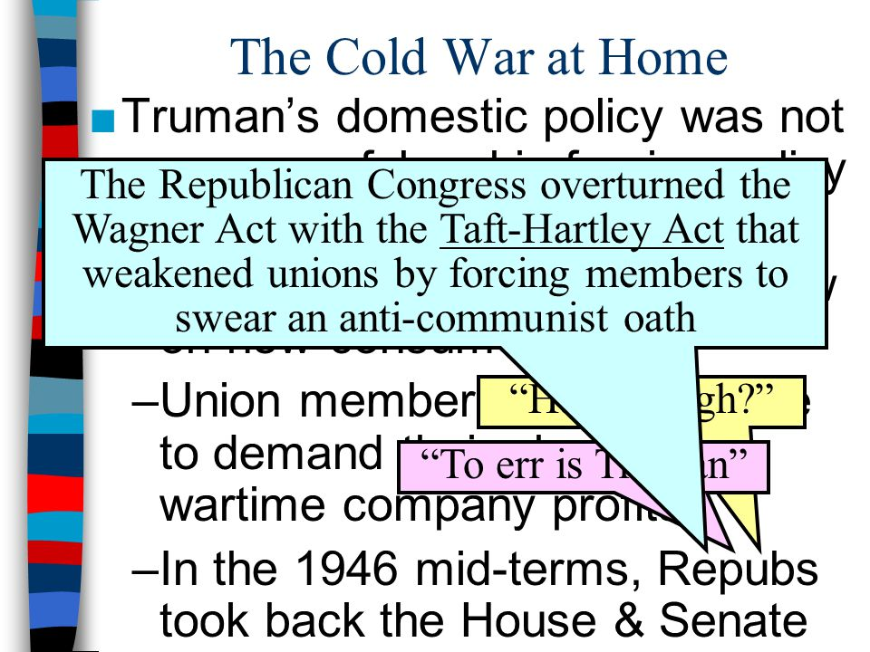 The Cold War at Home Truman's domestic policy was not as successful as his foreign policy.