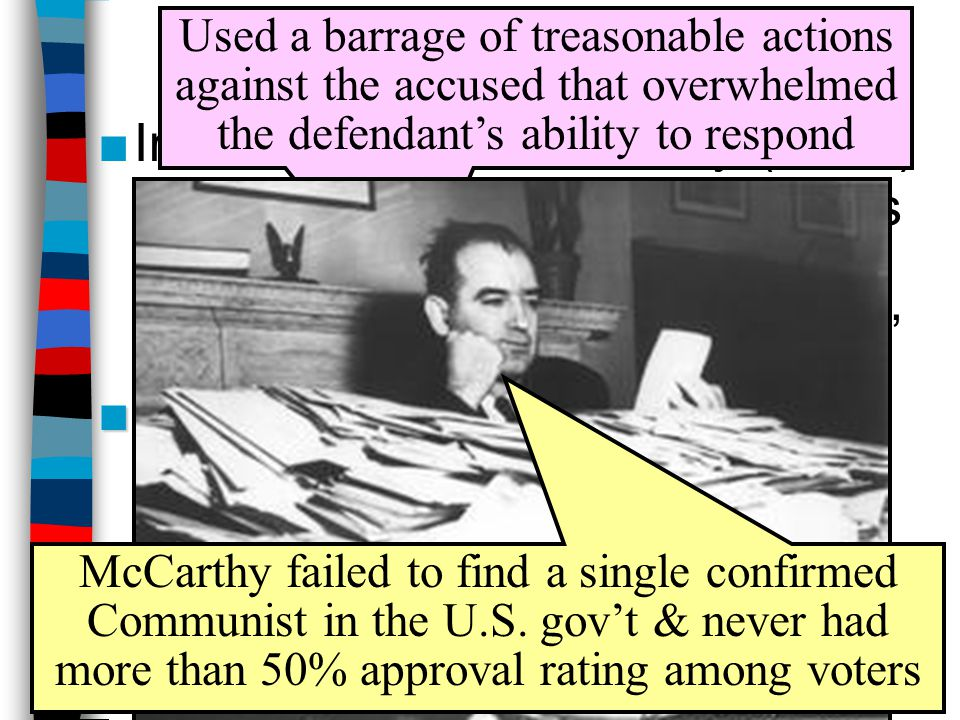 McCarthyism in Action Used a barrage of treasonable actions against the accused that overwhelmed the defendant's ability to respond.