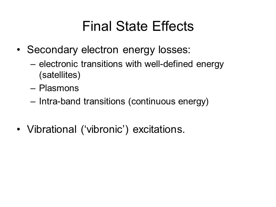 Final State Effects Secondary electron energy losses: