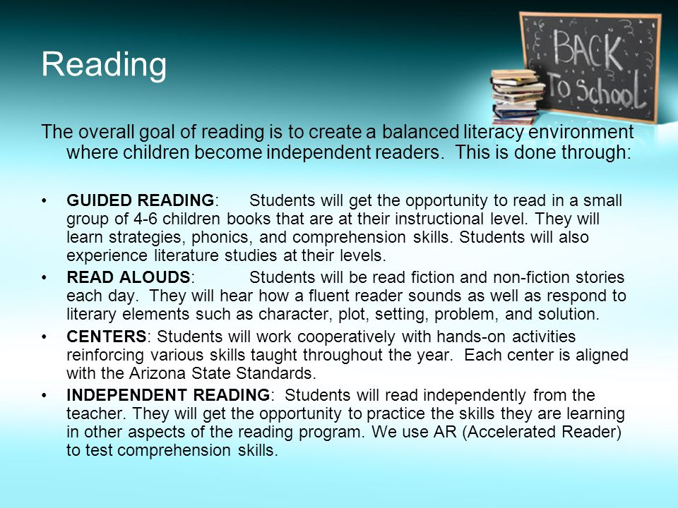 Reading The overall goal of reading is to create a balanced literacy environment where children become independent readers. This is done through: