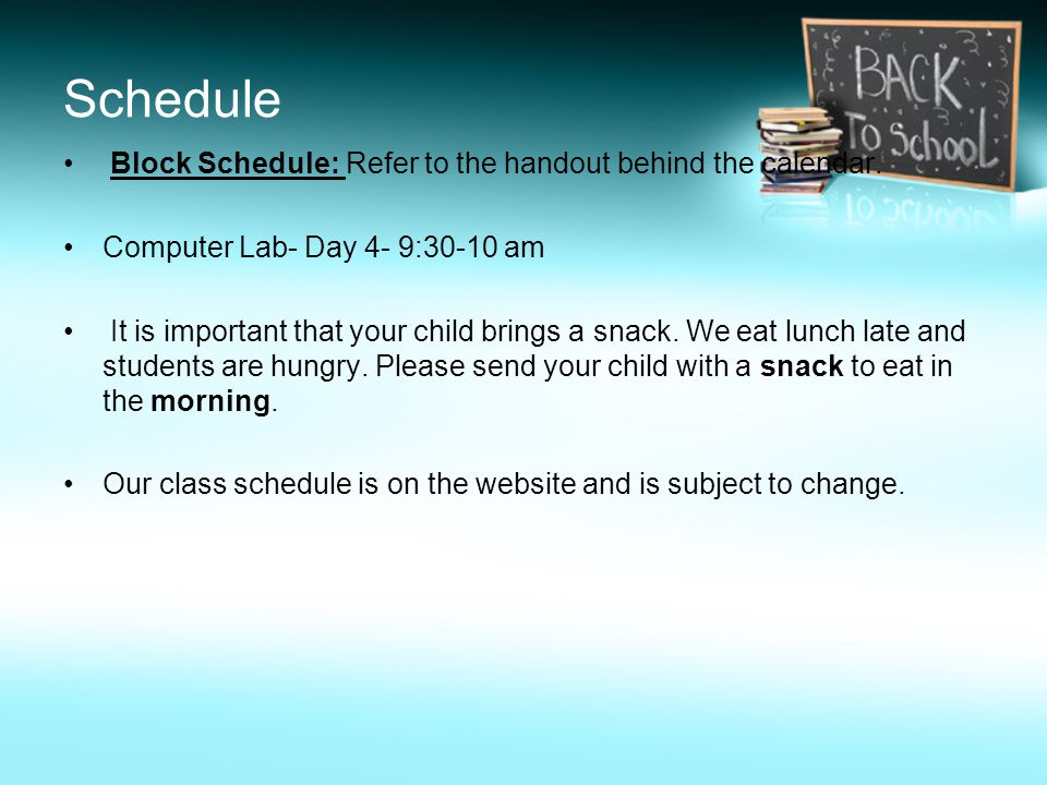 Schedule Block Schedule: Refer to the handout behind the calendar.