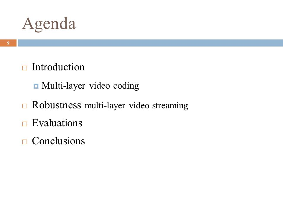 Agenda Introduction Robustness multi-layer video streaming Evaluations