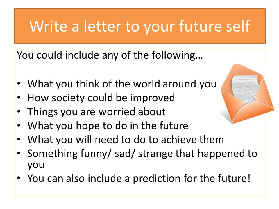 Write a letter to your future self