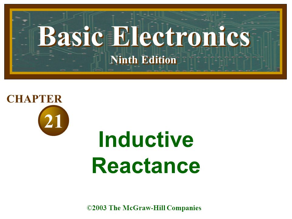 Basic Electronics Inductive Reactance 21 Ninth Edition CHAPTER