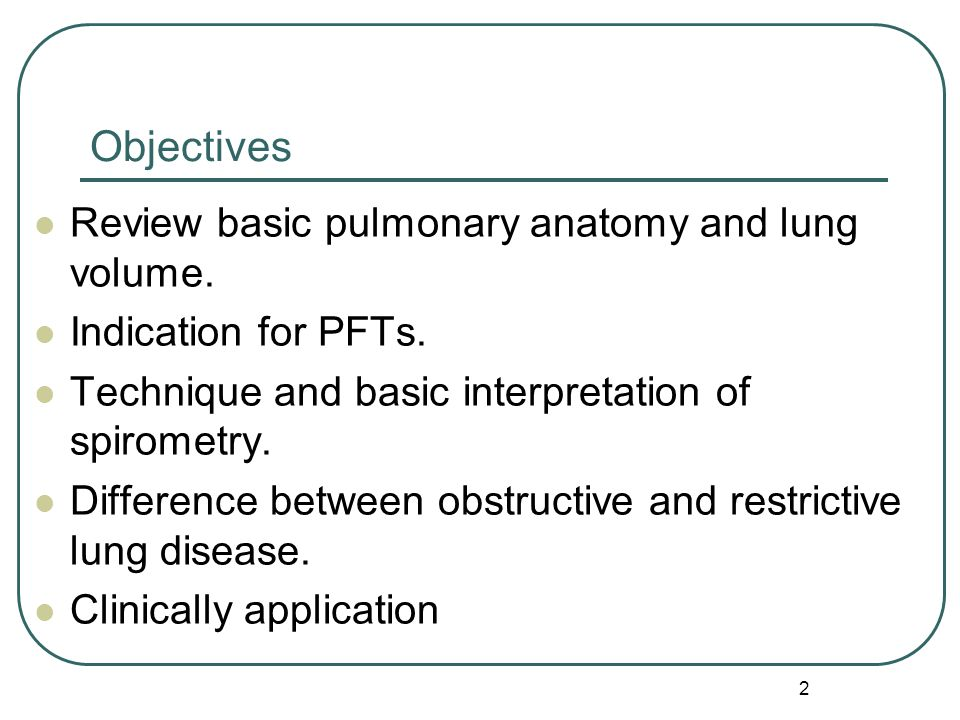 Objectives Review basic pulmonary anatomy and lung volume.