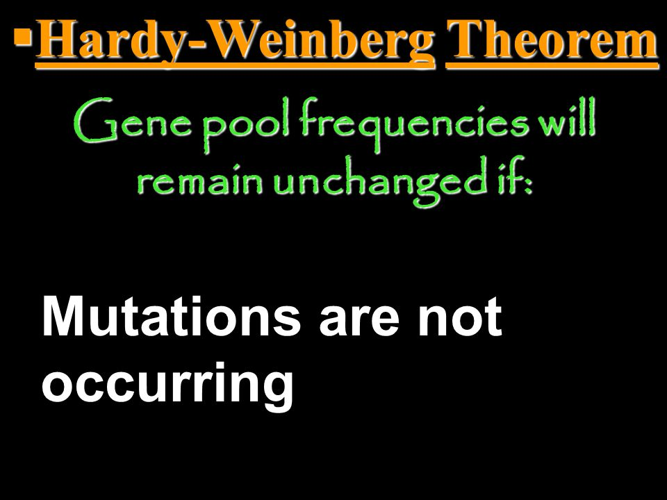 Hardy-Weinberg Theorem Gene pool frequencies will remain unchanged if: