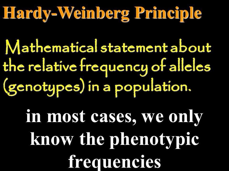 in most cases, we only know the phenotypic frequencies
