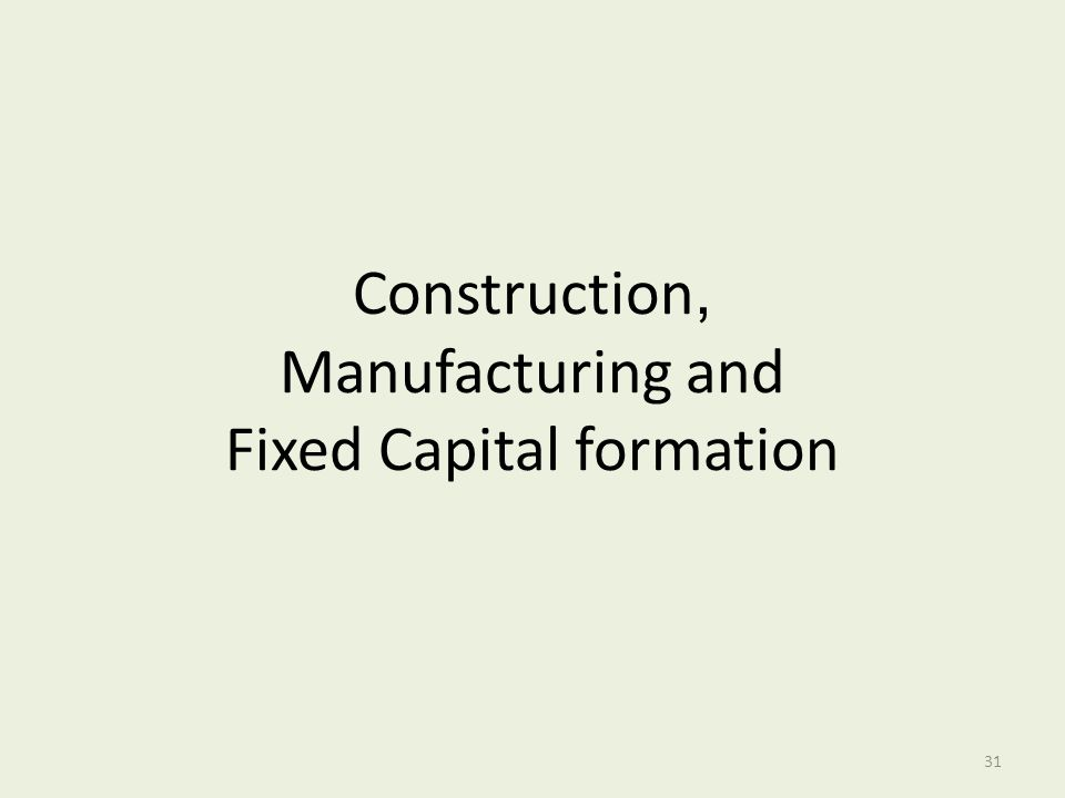 Construction, Manufacturing and Fixed Capital formation