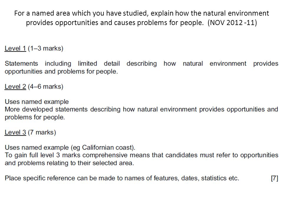 For a named area which you have studied, explain how the natural environment provides opportunities and causes problems for people. (NOV 2012 -11)