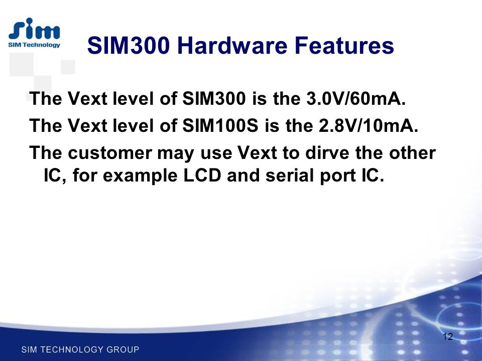 SIM300 Hardware Features The Vext level of SIM300 is the 3.0V/60mA.