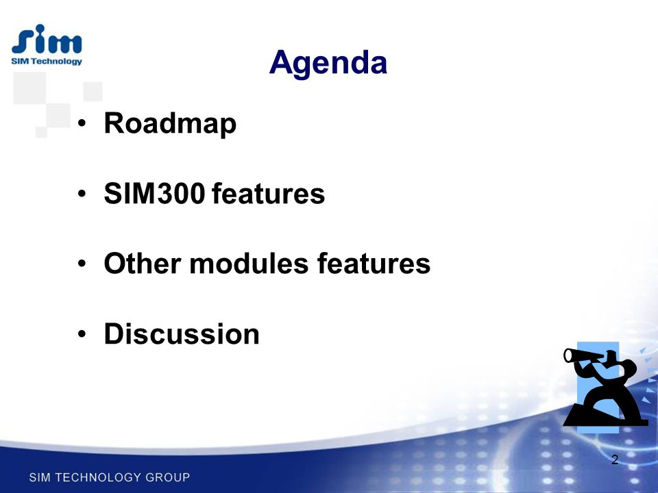 Agenda Roadmap SIM300 features Other modules features Discussion