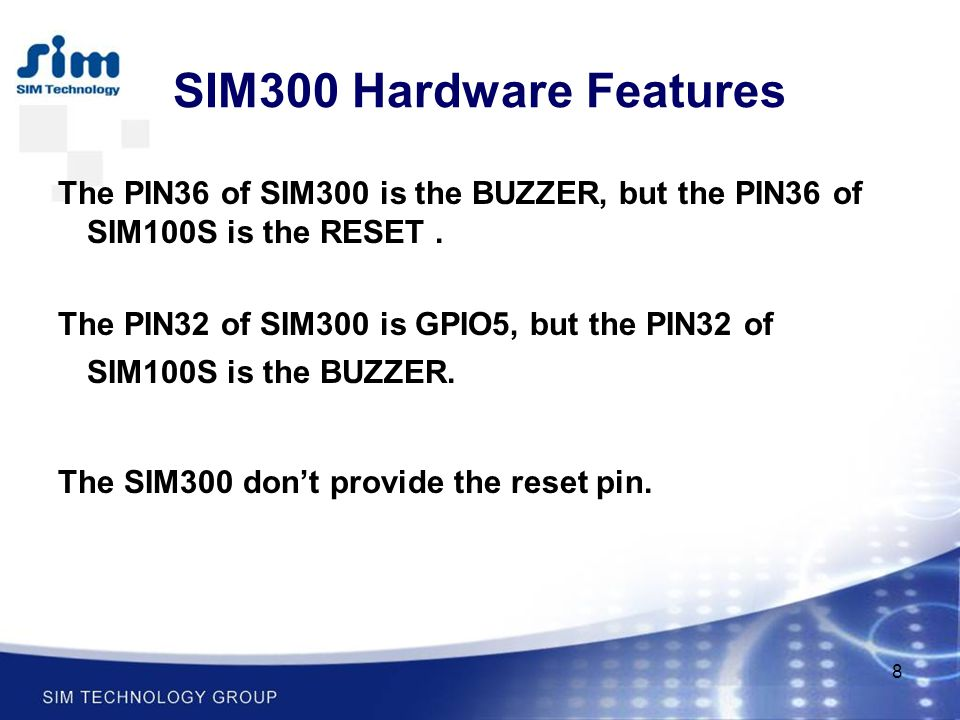 SIM300 Hardware Features The PIN36 of SIM300 is the BUZZER, but the PIN36 of SIM100S is the RESET .