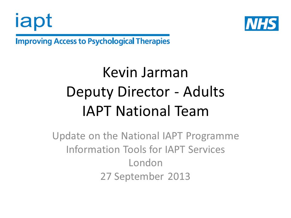 Kevin Jarman Deputy Director - Adults IAPT National Team
