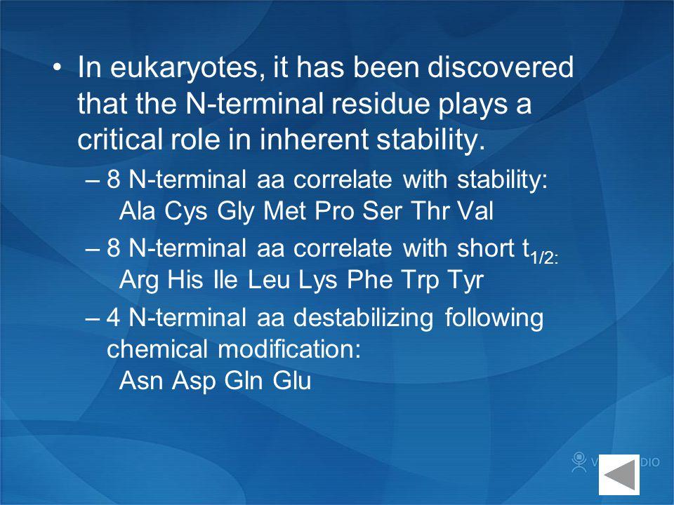In eukaryotes, it has been discovered that the N-terminal residue plays a critical role in inherent stability.