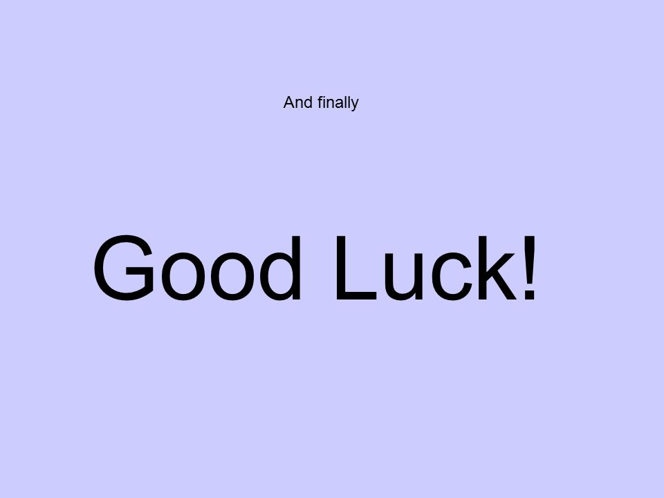 And finally Good Luck!