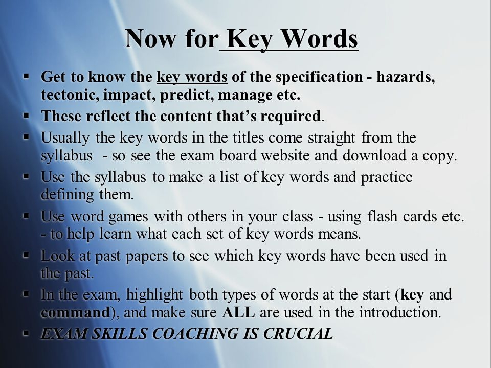 Now for Key Words Get to know the key words of the specification - hazards, tectonic, impact, predict, manage etc.