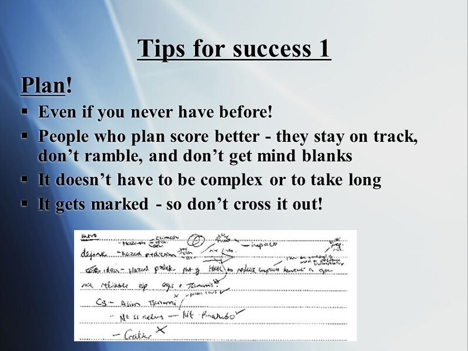 Tips for success 1 Plan! Even if you never have before!