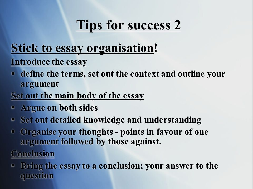 Tips for success 2 Stick to essay organisation! Introduce the essay
