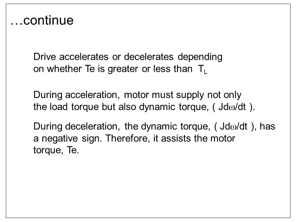 …continue Drive accelerates or decelerates depending on whether Te is greater or less than TL. During acceleration, motor must supply not only.