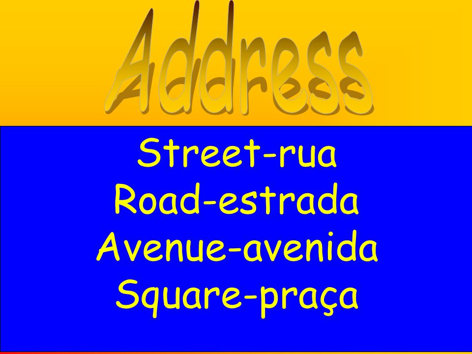 Address Street-rua Road-estrada Avenue-avenida Square-praça