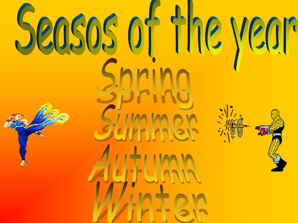 Seasos of the year Spring Summer Autumn Winter