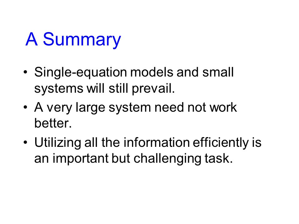 A Summary Single-equation models and small systems will still prevail.