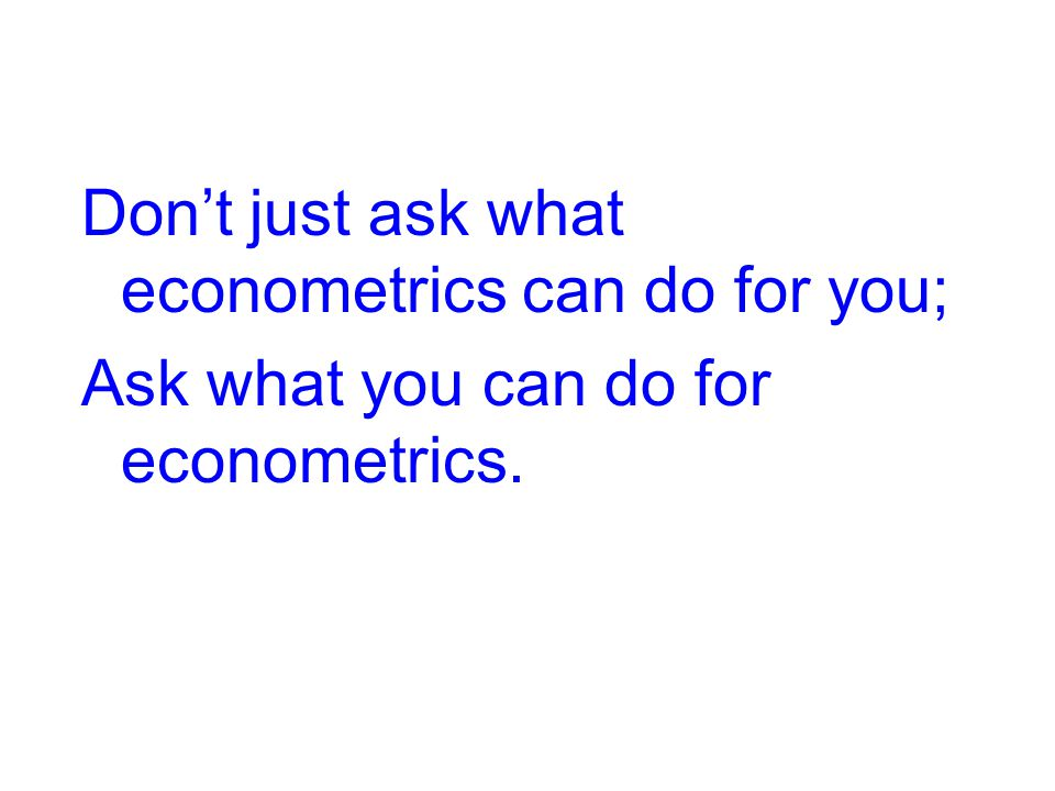 Don't just ask what econometrics can do for you;