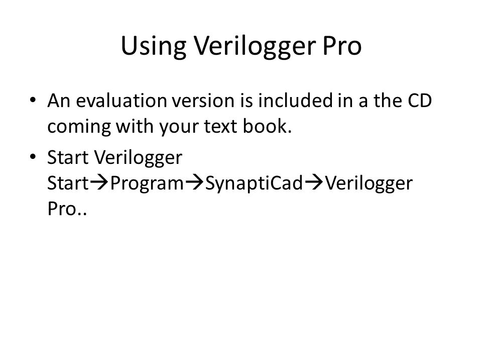 Using Verilogger Pro An evaluation version is included in a the CD coming with your text book.