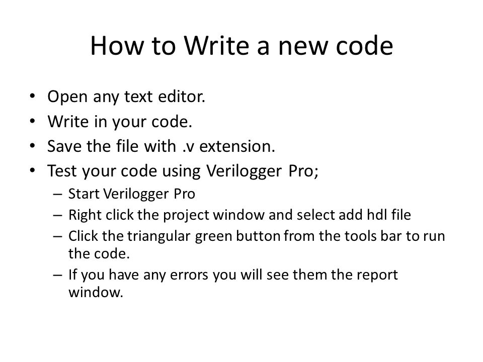 How to Write a new code Open any text editor. Write in your code.
