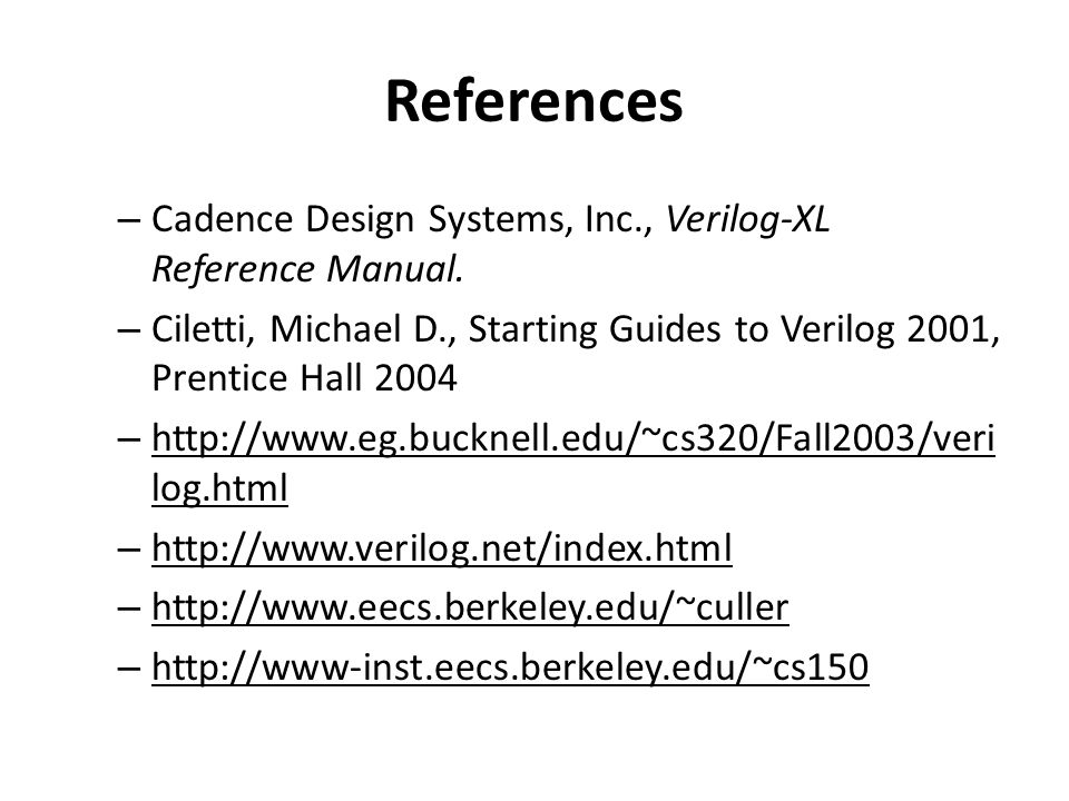 References Cadence Design Systems, Inc., Verilog-XL Reference Manual.