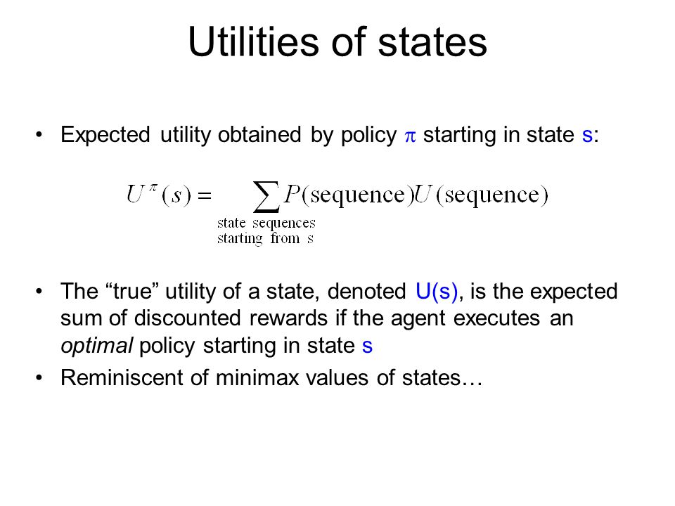 Utilities of states Expected utility obtained by policy  starting in state s: