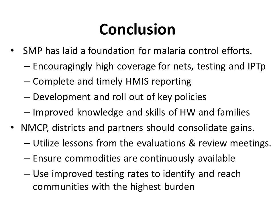 Conclusion SMP has laid a foundation for malaria control efforts.