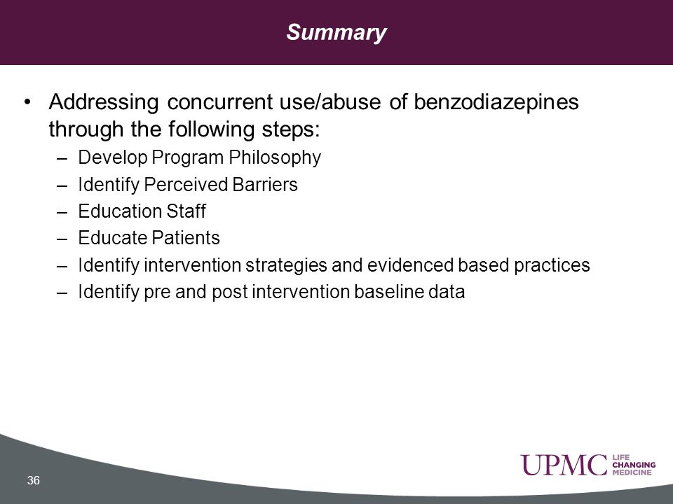 Summary Addressing concurrent use/abuse of benzodiazepines through the following steps: Develop Program Philosophy.