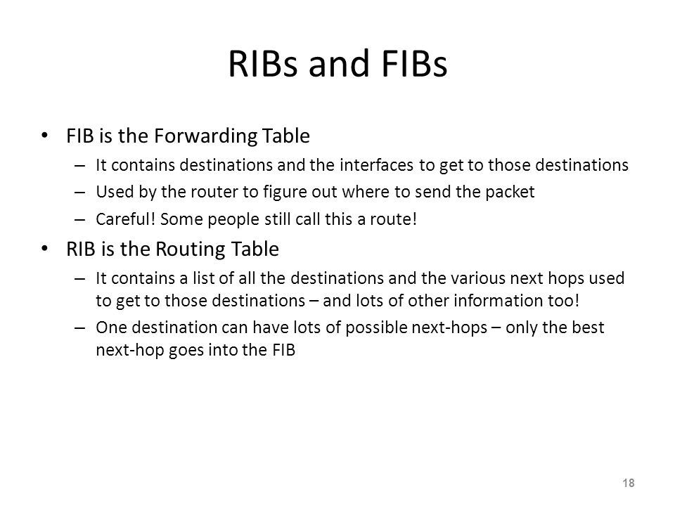 RIBs and FIBs FIB is the Forwarding Table RIB is the Routing Table