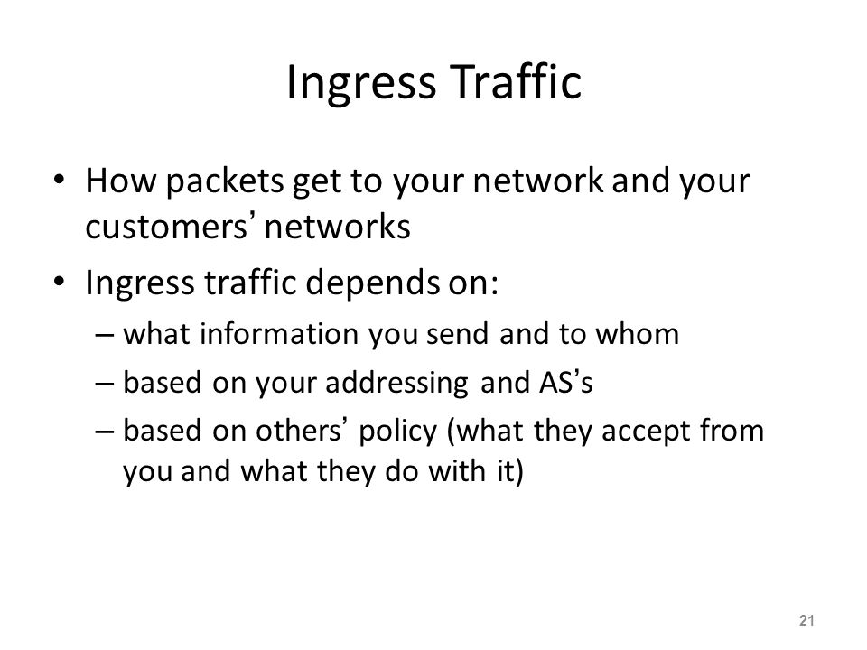 Ingress Traffic How packets get to your network and your customers' networks. Ingress traffic depends on: