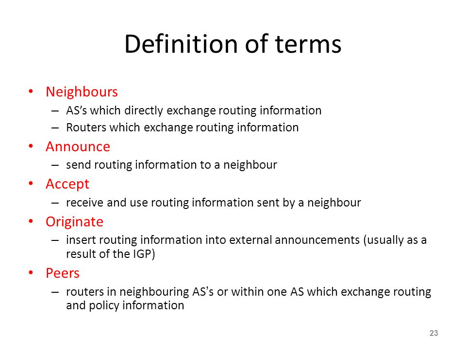 Definition of terms Neighbours Announce Accept Originate Peers