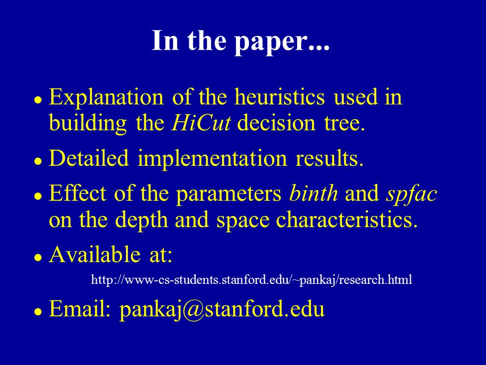 In the paper... Explanation of the heuristics used in building the HiCut decision tree. Detailed implementation results.