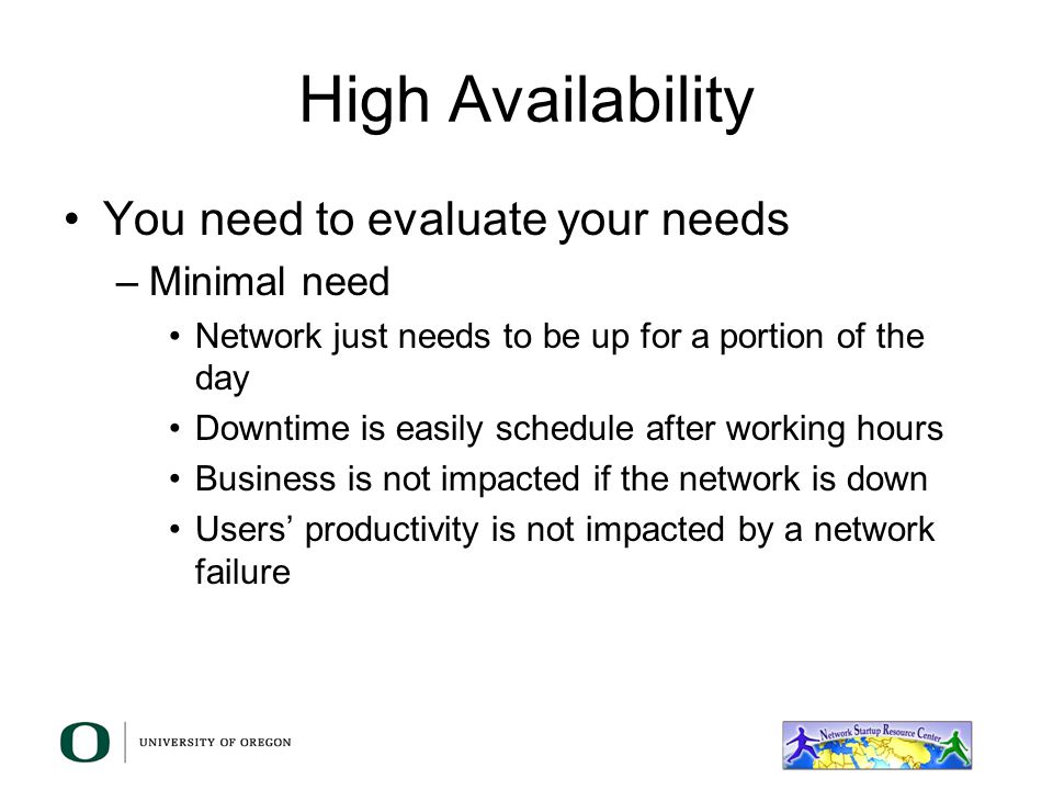 High Availability You need to evaluate your needs Minimal need