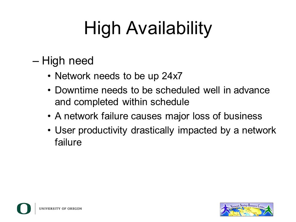 High Availability High need Network needs to be up 24x7