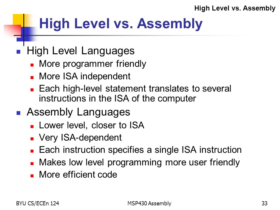 High Level vs. Assembly High Level Languages Assembly Languages
