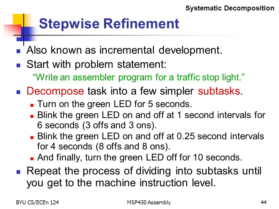 Stepwise Refinement Also known as incremental development.