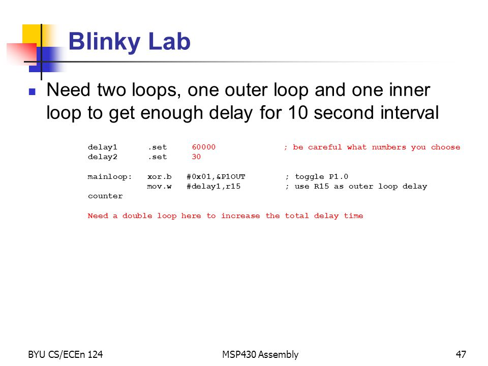 Blinky Lab Need two loops, one outer loop and one inner loop to get enough delay for 10 second interval.