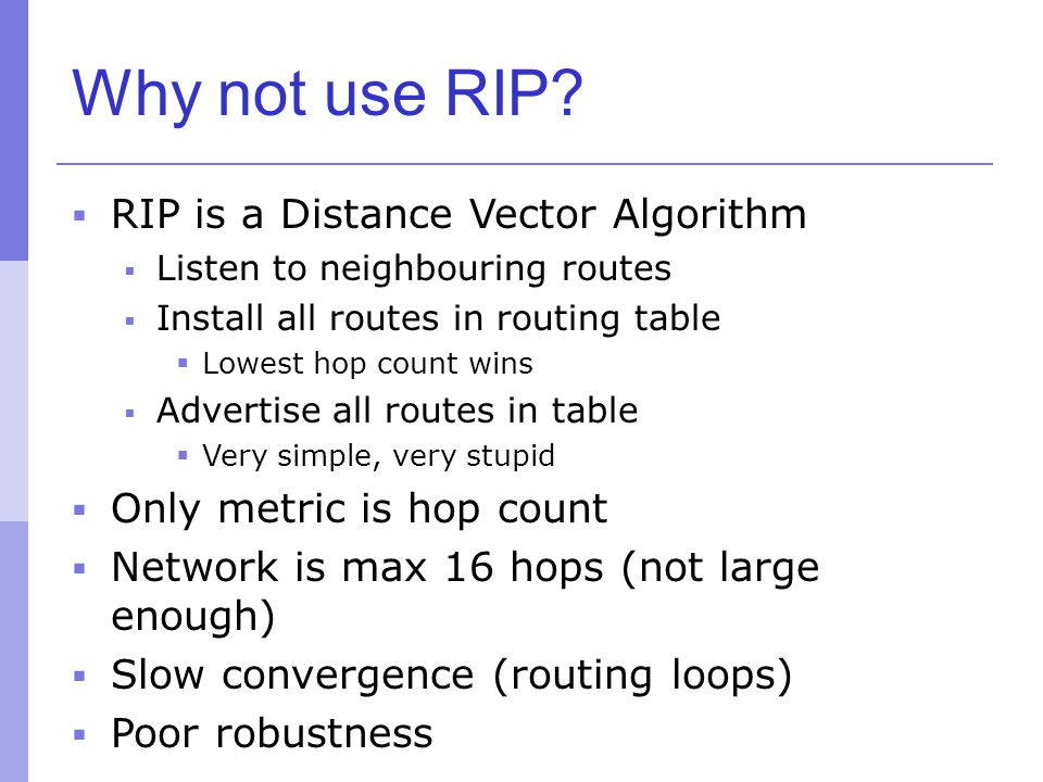 Why not use RIP RIP is a Distance Vector Algorithm